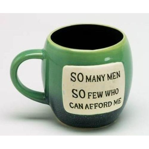 Glazed Pottery Mug with Humorous Phrase- So Many Men So Few Who Can Afford Me